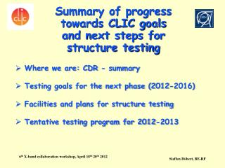 Summary of progress towards CLIC goals  and next steps for structure testing