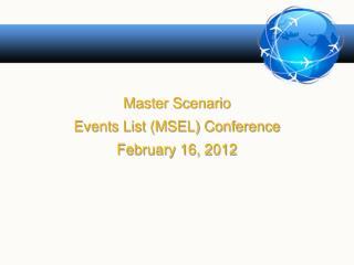 Master Scenario  Events List (MSEL) Conference February 16, 2012