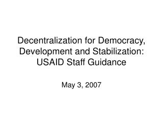 Decentralization for Democracy, Development and Stabilization: USAID Staff Guidance