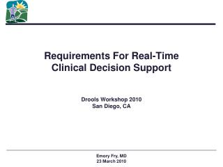 Requirements For Real-Time Clinical Decision Support Drools Workshop 2010 San Diego, CA
