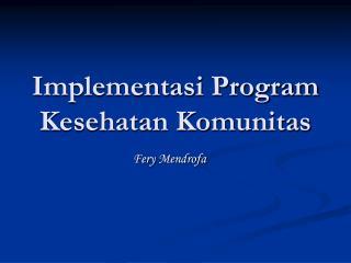 Implementasi Program Kesehatan Komunitas