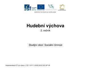 Hudební výchova 2. ročník Studijní obor: Sociální činnost