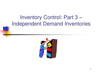 Inventory Control: Part 3 –Independent Demand Inventories