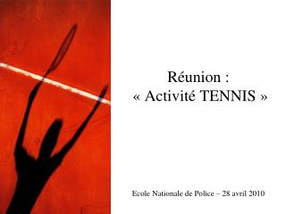 Réunion :  «Activité TENNIS» Ecole Nationale de Police – 28 avril 2010