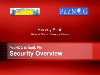 PacNOG  6:  Nadi , Fiji Security Overview
