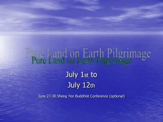 July 1 st  to  July 12 th June 27-30 Sheng Yen Buddhist Conference (optional)