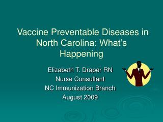 Vaccine Preventable Diseases in North Carolina: What s Happening