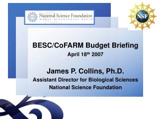 BESC/CoFARM Budget Briefing April 18 th  2007 James P. Collins, Ph.D.