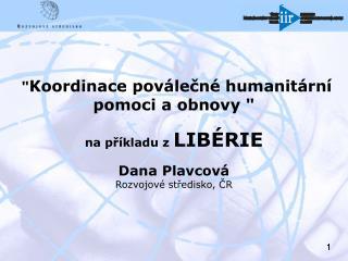"""Obsah prezentace """"Koordinace poválečné humanitární pomoci a obnovy"""":"""