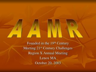 Founded in the 19 th  Century Meeting 21 st  Century Challenges Region X Annual Meeting Lenox MA