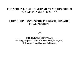THE AFRICA LOCAL GOVERNMENT ACTION FORUM ALGAF PHASE IV SESSION V   LOCAL GOVERNMENT RESPONSES TO HIV