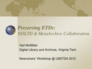 Preserving ETDs: NDLTD  & MetaArchive  Collaboration