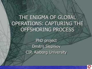 THE ENIGMA OF GLOBAL OPERATIONS: CAPTURING THE OFFSHORING PROCESS