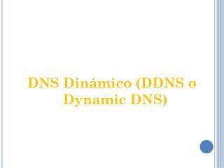 DNS  Dinámico  (DDNS o  Dynamic  DNS )
