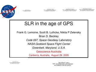 SLR in the age of GPS Frank G. Lemoine, Scott B. Luthcke, Nikita P Zelensky Brian D. Beckley