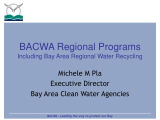 BACWA Regional Programs Including Bay Area Regional Water Recycling