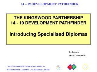 THE KINGSWOOD PARTNERSHIP  14 - 19 DEVELOPMENT PATHFINDER Introducing Specialised Diplomas
