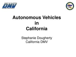 Autonomous Vehicles  in California Stephanie Dougherty California DMV