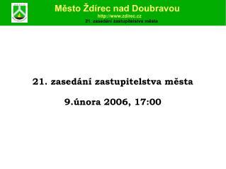 21 . zasedání zastupitelstva města 9 . února  200 6 , 1 7 :00