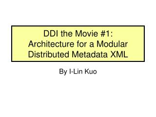DDI the Movie #1: Architecture for a Modular Distributed Metadata XML