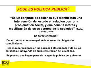 ¿ QUE ES POLITICA PUBLICA ?
