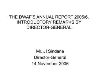 THE DWAF'S ANNUAL REPORT 2005/6. INTRODUCTORY REMARKS BY DIRECTOR-GENERAL