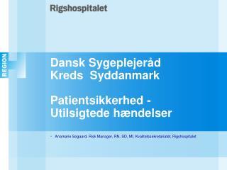 Dansk Sygeplejer�d  Kreds  Syddanmark Patientsikkerhed - Utilsigtede h�ndelser