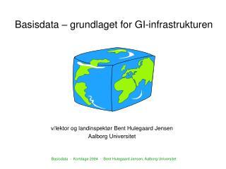 Basisdata � grundlaget for GI-infrastrukturen