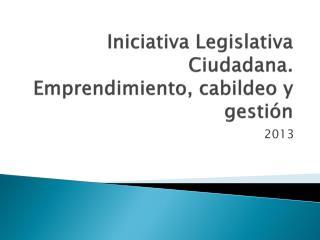 Iniciativa Legislativa Ciudadana. Emprendimiento, cabildeo y gesti ón