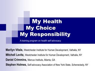 My  Health    My Choice      My Responsibility A training program on health self-advocacy