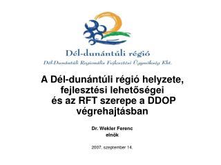A Dél-dunántúli régió helyzete, fejlesztési lehetőségei  és az RFT szerepe a DDOP végrehajtásban