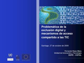 Fernando Rojas Mejía Unidad de Innovación y Tecnología DDPE - CEPAL