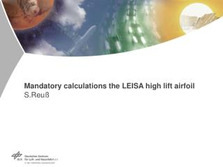 Mandatory calculations the LEISA high lift airfoil S.Reuß