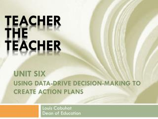Unit Six Using Data-drive decision-making to create action plans