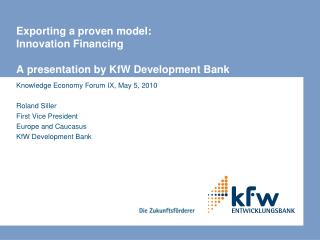 Exporting a proven model: Innovation Financing  A presentation by KfW Development Bank