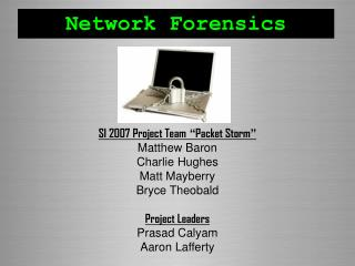 "SI 2007 Project Team "" Packet Storm "" Matthew Baron Charlie Hughes Matt Mayberry Bryce Theobald"