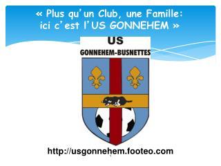 «Plus qu ' un Club, une Famille: ici c ' est l ' US GONNEHEM»