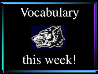 Vocabulary  this week