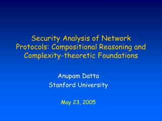 Anupam Datta Stanford University May 23, 2005