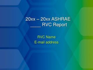 20xx – 20xx ASHRAE  ____ RVC Report