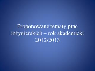 Proponowane tematy prac inżynierskich – rok akademicki 2012/2013
