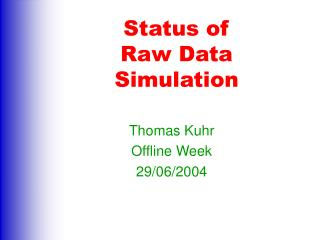 Status of  Raw Data Simulation