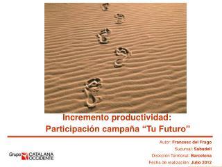 """Incremento productividad: Participación campaña """"Tu Futuro"""""""