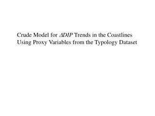 Crude Model for  D DIP  Trends in the Coastlines Using Proxy Variables from the Typology Dataset