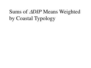 Sums of  D DIP  Means Weighted  by Coastal Typology
