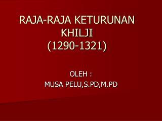 RAJA-RAJA KETURUNAN KHILJI (1290-1321)