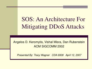 SOS: An Architecture For Mitigating DDoS Attacks