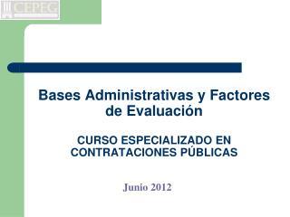 Bases Administrativas y Factores de Evaluación CURSO ESPECIALIZADO EN CONTRATACIONES PÚBLICAS