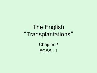 "The English  "" Transplantations """