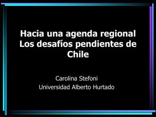 Hacia una agenda regional Los desafíos pendientes de Chile